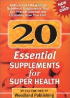 20 Essential Supplements for Super Health: Today's Can'T-Do-Without Nutritional Supplements That Can Prevent Disease and Ultimately Save Your Life артикул 13542d.