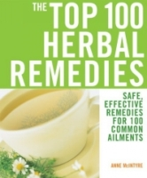 The Top 100 Herbal Remedies : Safe, Effective Remedies for 100 Common Ailments (Top 100) артикул 13551d.