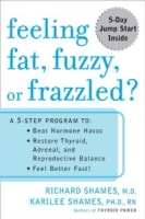 Feeling Fat, Fuzzy or Frazzled? : A 3-Step Program to: Beat Hormone Havoc, Restore Thyroid, Adrenal, and Reproductive Balance, and Feel Better Fast! артикул 13580d.