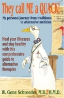 They call ME a QUACK! : My personal journey from traditional to alternative medicine артикул 13604d.