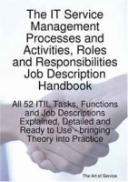 The IT Service Management Processes and Activities Roles and Responsibilities Job Description Handbook: All 52 ITIL Tasks, Functions and Job Descriptions Ready to Use - bringing Theory into Practice артикул 13567d.