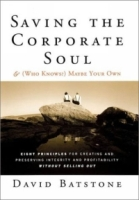 Saving the Corporate Soul--and (Who Knows?) Maybe Your Own: Eight Principles for Creating and Preserving Wealth and Well-Being for You and Your Company Without Selling Out артикул 13679d.