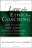 Law and Ethics in Coaching : How to Solveand AvoidDifficult Problems in Your Practice артикул 13705d.