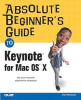 Absolute Beginner's Guide to Keynote for Mac OS X (Absolute Beginner's Guide) артикул 13613d.